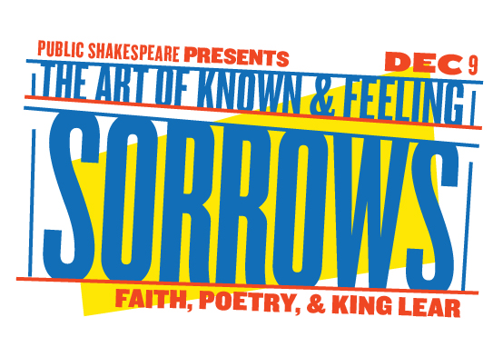 Public Shakespeare Presents: The Art of Known and Feeling Sorrows: Faith, Poetry, and King Lear